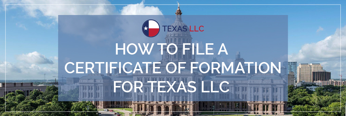 How to File The Certificate of Formation For Texas LLC